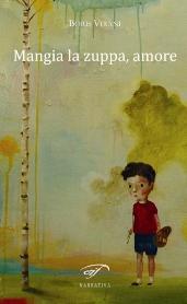 13780002_mangia-la-zuppa-amore-di-boris-virani-candidato-al-premio-strega-da-il-foglio-letterario-0