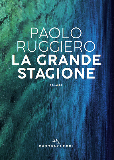 copertina-romanzo-libro-paolo-ruggiero-grande-stagione-castelvecchi